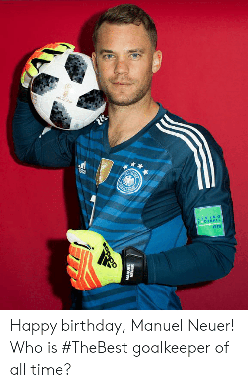 Birthday, Fifa, and Memes: LIVING  FOTBALL  FIFA Happy birthday, Manuel Neuer!  Who is #TheBest goalkeeper of all time?