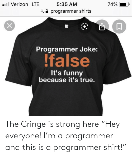 "cringe: ll Verizon LTE  5:35 AM  74%  a programmer shirts  Programmer Joke:  !false  It's funny  because it's true. The Cringe is strong here ""Hey everyone! I'm a programmer and this is a programmer shirt!"""