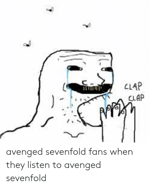 Metal, Avenged Sevenfold, and They: LLAP avenged sevenfold fans when they listen to avenged sevenfold