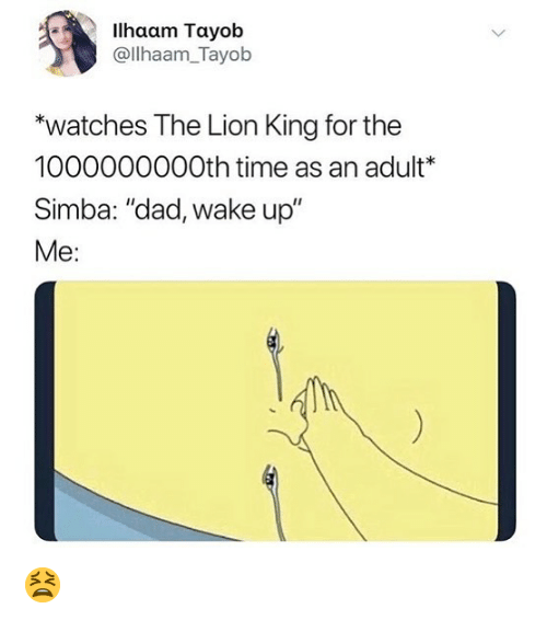 """Dad, Memes, and The Lion King: llhaam Tayob  @llhaam_Tayob  *watches The Lion King for the  1000000000th time as an adult*  Simba: """"dad, wake up""""  Me: 😫"""