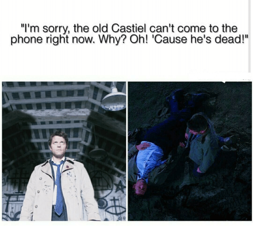 """Phone, Sorry, and Old: """"l'm sorry, the old Castiel can't come to the  phone right now. Why? Oh! 'Cause he's dead!"""""""