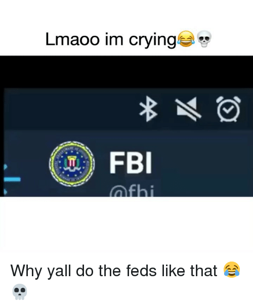 Crying, Fbi, and Funny: Lmao  o im crying  FBI Why yall do the feds like that 😂💀