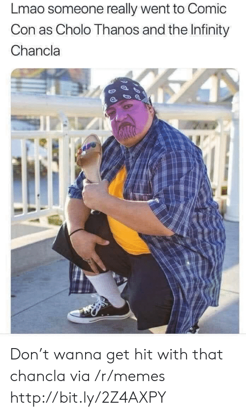 Cholo, Lmao, and Memes: Lmao someone really went to Comic  Con as Cholo Thanos and the Infinity  Chancla Don't wanna get hit with that chancla via /r/memes http://bit.ly/2Z4AXPY