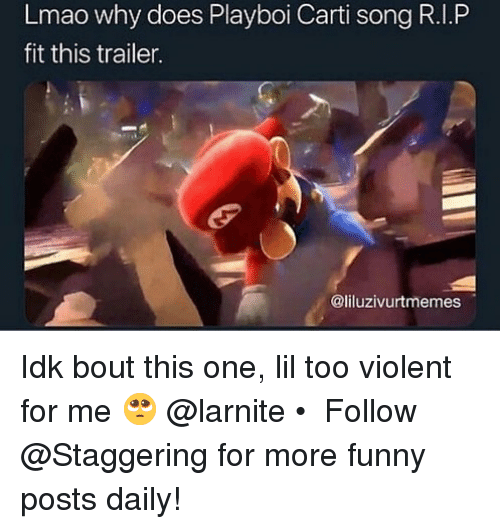 Playboi Carti: Lmao why does Playboi Carti song R.I.P  fit this trailer.  @liluzivurtmemes Idk bout this one, lil too violent for me 🥺 @larnite • ➫➫➫ Follow @Staggering for more funny posts daily!