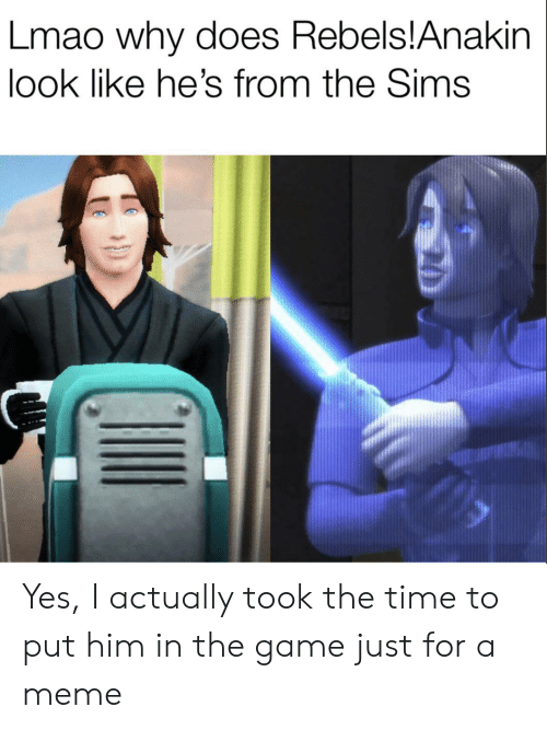 Sims: Lmao why does Rebels!Anakin  look like he's from the Sims Yes, I actually took the time to put him in the game just for a meme
