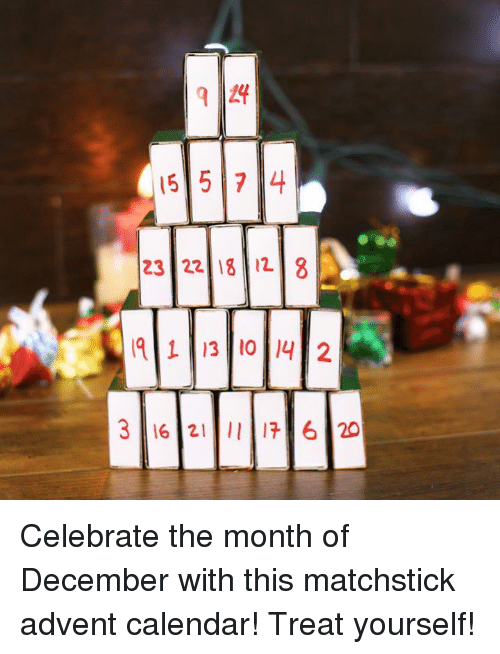 Memes, Calendar, and Celebrated: LO Celebrate the month of December with this matchstick advent calendar! Treat yourself!