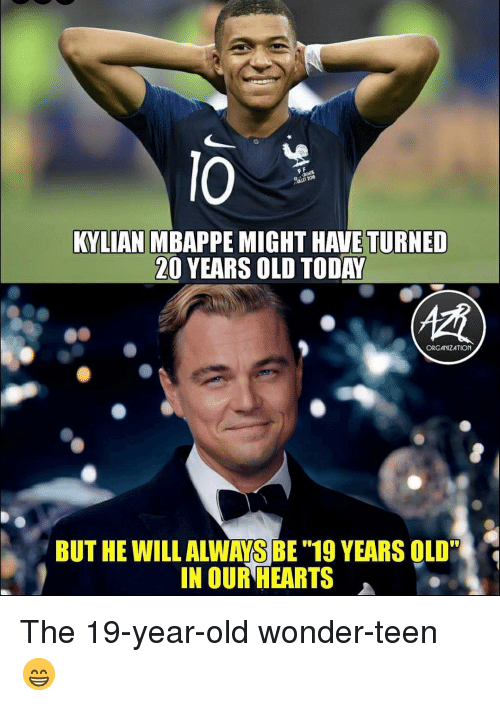 "Mbappe: lO  KYLIAN MBAPPE MIGHT HAVE TURNED  20 YEARS OLD TODAY  ORGANIZATION  BUT HE WILL ALWAYS BE ""19 YEARS OLD""  IN OUR HEARTS The 19-year-old wonder-teen 😁"