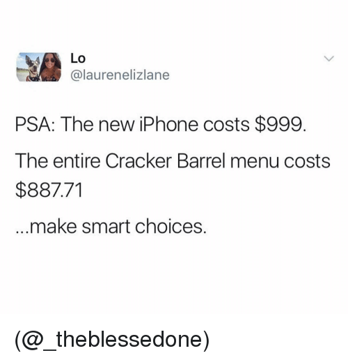 Iphone, New Iphone, and Dank Memes: Lo  @laurenelizlane  PSA: The new iPhone costs $999.  The entire Cracker Barrel menu costs  $887.71  make smart choices. (@_theblessedone)