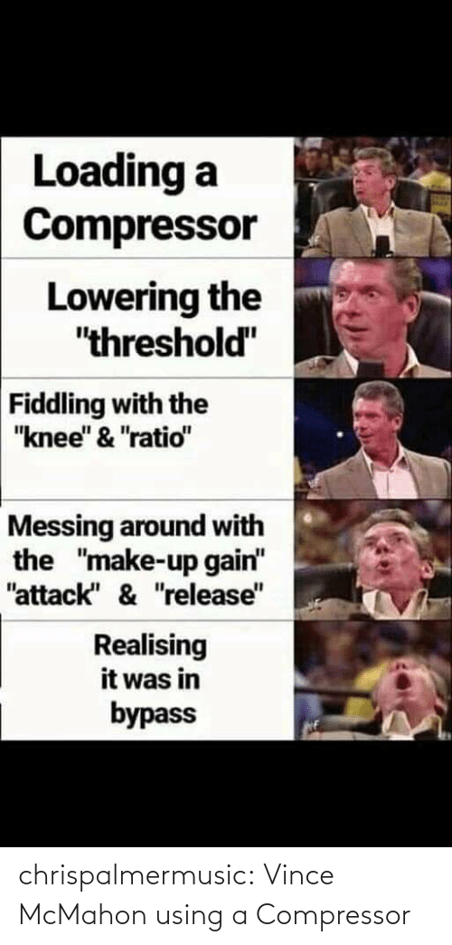 """Knee: Loading a  Compressor  Lowering the  """"threshold""""  Fiddling with the  """"knee"""" & """"ratio""""  Messing around with  the """"make-up gain""""  """"attack"""" & """"release""""  Realising  it was in  bypass chrispalmermusic:  Vince McMahon using a Compressor"""