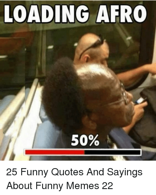 sayings: LOADING AFRO 25 Funny Quotes And Sayings About Funny Memes 22