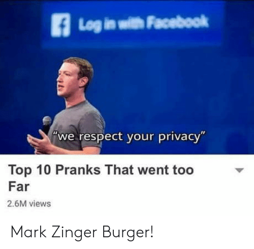 """pranks: Log in with Facebook  we respect your privacy""""  Top 10 Pranks That went too  Far  2.6M views Mark Zinger Burger!"""