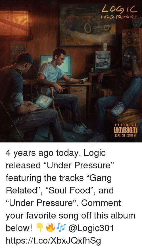 """Food, Logic, and Parental Advisory: LoGiC  UNDER PRESURE  Yost Der  Park  31  PARENTAL  ADVISORY  EXPLICIT CONTENT 4 years ago today, Logic released """"Under Pressure"""" featuring the tracks """"Gang Related"""", """"Soul Food"""", and """"Under Pressure"""". Comment your favorite song off this album below! 👇🔥🎶 @Logic301 https://t.co/XbxJQxfhSg"""