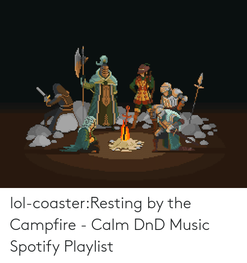 Resting: lol-coaster:Resting by the Campfire - Calm DnD Music Spotify Playlist