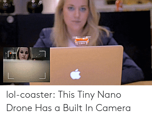 Drone: lol-coaster:  This Tiny Nano Drone Has a Built In Camera