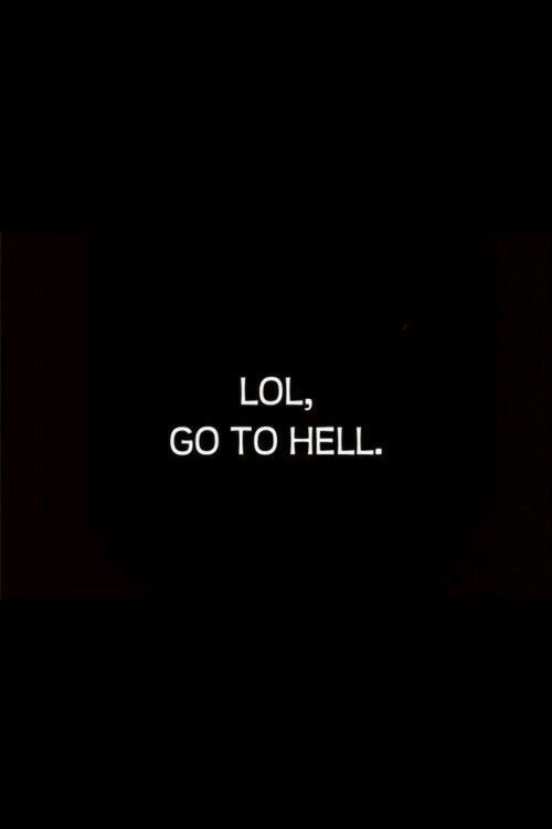 Lol, Hell, and Go to Hell: LOL,  GO TO HELL