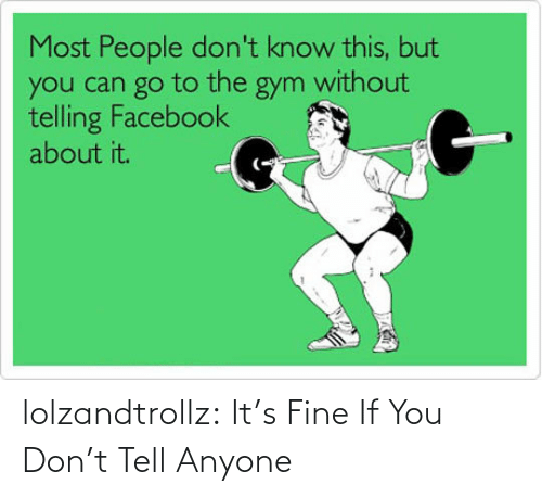 If You Dont: lolzandtrollz:  It's Fine If You Don't Tell Anyone
