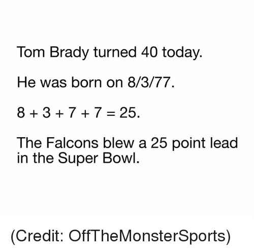 Nfl, Super Bowl, and Falcons: lom Brady turned 40 today.  He was born on 8/3/77.  83 7 + 7-25.  The Falcons blew a 25 point lead  in the Super Bowl. (Credit: OffTheMonsterSports)