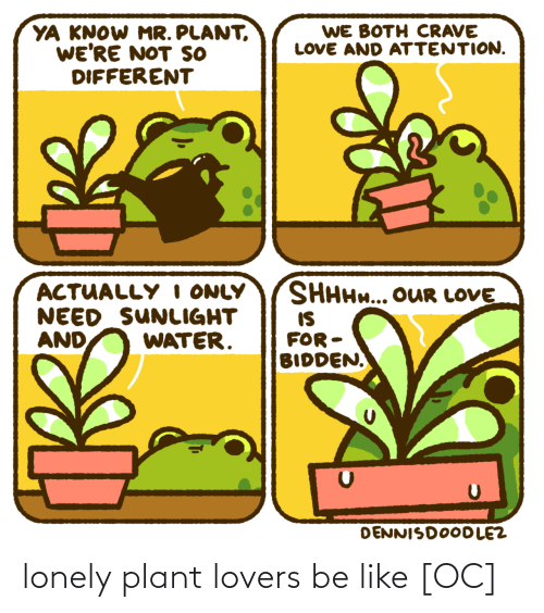 lovers: lonely plant lovers be like [OC]
