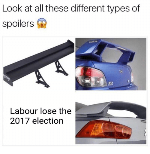 Look At All These: Look at all these different types of  spoilers  Labour lose the  2017 election