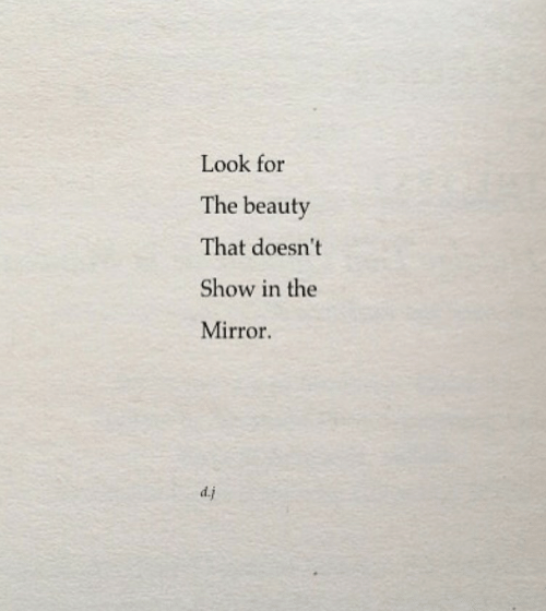 the mirror: Look for  The beauty  That doesn't  Show in the  Mirror  d.j
