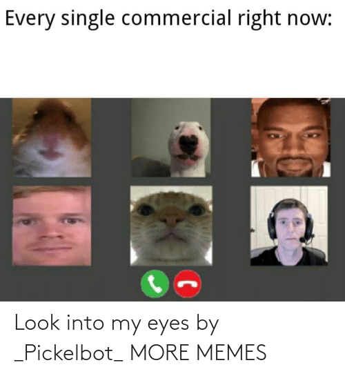 eyes: Look into my eyes by _Pickelbot_ MORE MEMES