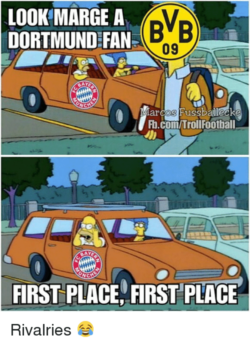 Memes, 🤖, and First: LOOK MARGE A V  DORTMUND FAND  BVB  09  arcos Fussballeck  Fb.comTrollFootbal  NC  FIRST PLACEFIRST PLACE Rivalries 😂