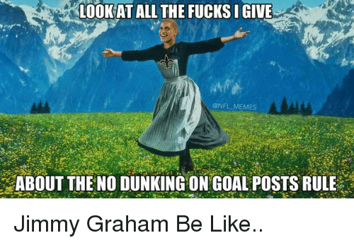 Be Like, Dunk, and Football: LOOKAT ALL THE FUCKSIGIVE  ONFL MEMES  ABOUT THE NO DUNKING ON GOAL POSTS RULE Jimmy Graham Be Like..