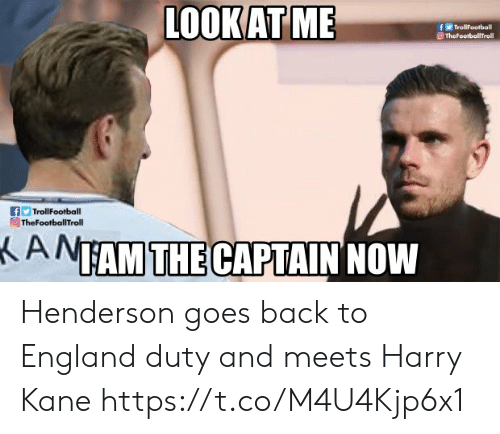 England, Memes, and Back: LOOKAT ME  fTrollFootball  TheFootballTroll  fTrollFootball  TheFootballTroll  ANTAM THE CAPTAIN NOW Henderson goes back to England duty and meets Harry Kane https://t.co/M4U4Kjp6x1