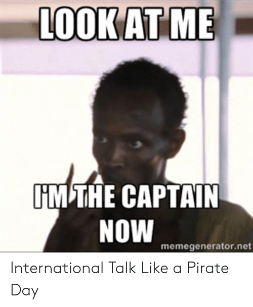 International, Pirate, and Net: LOOKAT ME  IM THE CAPTAIN  NOW  memegenerator.net