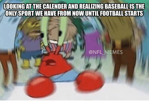 Meme, Memes, and Nfl: LOOKING ATTHECALENDER ANDREALIZING BASEBALLISTHE  ONIVSPORTWE HAVE FROM NOW UNTILFOOTBALLSTARTS  @NFL MEMES