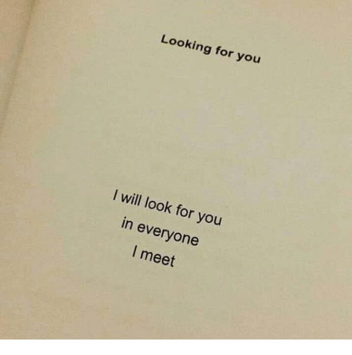 Looking For You: Looking for you  I will look for you  in everyone  l meet