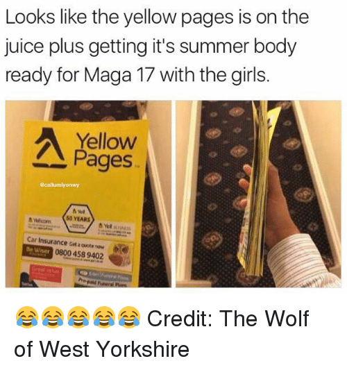 Funny, Summer Body, and Insurance: Looks like the yellow pages is on the  juice plus getting it's summer body  ready for Maga 17 with the girls.  Yellow  Pages  acaliumiyorwy  A wwcom 50 YEARS  Car Insurance adaouote now  Be Wiser 08004589402 😂😂😂😂😂 Credit: The Wolf of West Yorkshire