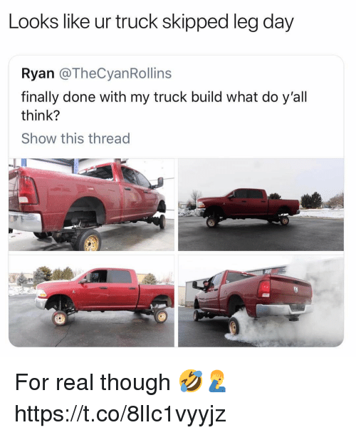 Leg Day, Day, and Think: Looks like ur truck skipped leg day  Ryan @TheCyanRollins  finally done with my truck build what do y'all  think?  Show this thread For real though 🤣🤦‍♂️ https://t.co/8lIc1vyyjz