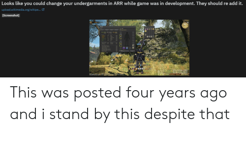 Game, Change, and Add: Looks like you could change your undergarments in ARR while game was in development. They should re add it.  upload.wikimedia.org/wikipe...  Screenshot]  RACOON This was posted four years ago and i stand by this despite that