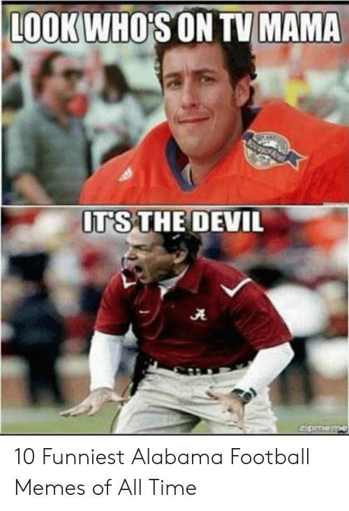 funny soccer: LOOKWHOIS ON TV MAMA  ITS THE DEVIL 10 Funniest Alabama Football Memes of All Time