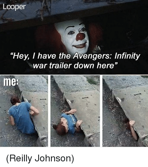 """Memes, Avengers, and Infinity: Looper  """"Hey, I have the Avengers: Infinity  war trailer down here""""  me (Reilly Johnson)"""