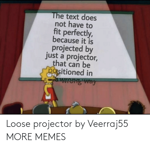loose: Loose projector by Veerraj55 MORE MEMES