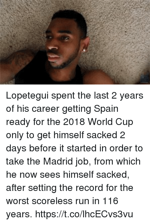 Run, Soccer, and The Worst: Lopetegui spent the last 2 years of his career getting Spain ready for the 2018 World Cup only to get himself sacked 2 days before it started in order to take the Madrid job, from which he now sees himself sacked, after setting the record for the worst scoreless run in 116 years. https://t.co/lhcECvs3vu