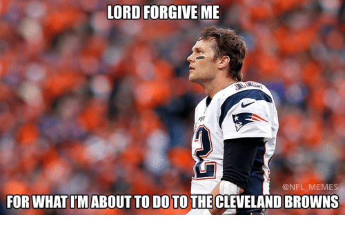 Cleveland Brown: LORD FORGIVE ME  NFL MEMES  FOR WHATIM ABOUT TO DO TOTHE CLEVELAND BROWNS
