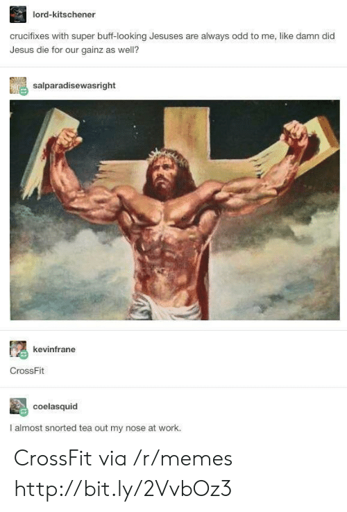 Crossfit: lord-kitschener  crucifixes with super buff-looking Jesuses are always odd to me, like damn did  Jesus die for our gainz as well?  salparadisewasright  kevinfrane  CrossFit  coelasquid  I almost snorted tea out my nose at work. CrossFit via /r/memes http://bit.ly/2VvbOz3