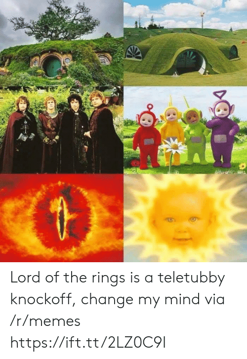 teletubby: Lord of the rings is a teletubby knockoff, change my mind via /r/memes https://ift.tt/2LZ0C9I