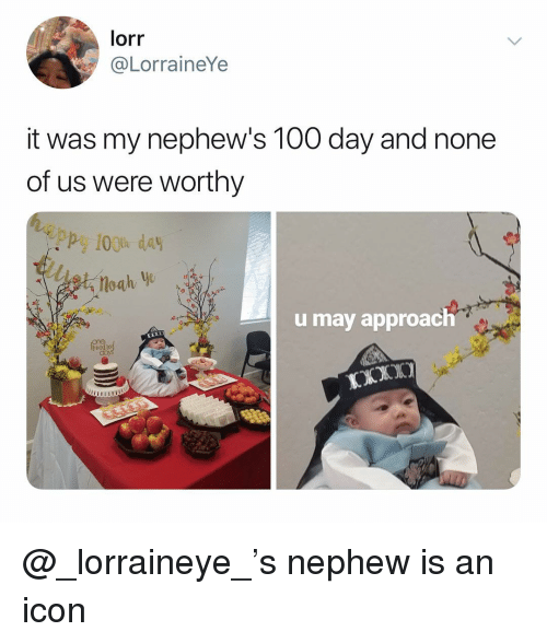 Anaconda, Dank Memes, and Icon: lorr  @LorraineYe  it was my nephew's 100 day and none  of us were worthy  Pp 10 day  u may approach @_lorraineye_'s nephew is an icon