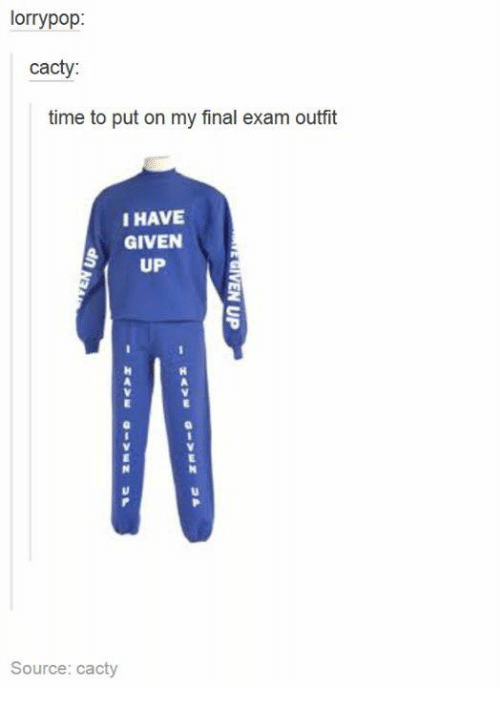 Cactie: lorry pop:  cacty  time to put on my final exam outfit  I HAVE  GIVEN  UP  Source: cacty