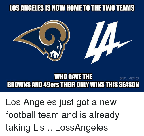 Taking Ls: LOS ANGELES ISNOW HOMETO THE TWO TEAMS  WHO GAVE THE  NFL MEMES  BROWNSAND 49ers THEIR ONY WINS THISSEASON Los Angeles just got a new football team and is already taking L's... LossAngeles