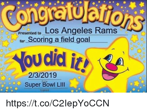 Super Bowl, Goal, and Los Angeles: Los Angeles R  ams  presented to  for Scoring a field goal  2/3/2019  Super Bowl LIll  ん.gned  are https://t.co/C2IepYoCCN