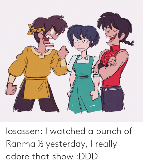 Bunch: losassen:  I watched a bunch of Ranma ½ yesterday, I really adore that show :DDD