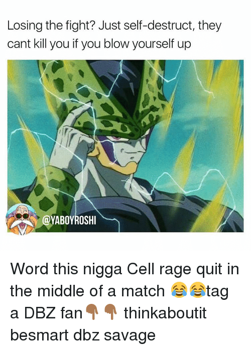 Rage quit: Losing the fight? Just self-destruct, they  cant kill you if you blow yourself up Word this nigga Cell rage quit in the middle of a match 😂😂tag a DBZ fan👇🏾👇🏾 thinkaboutit besmart dbz savage