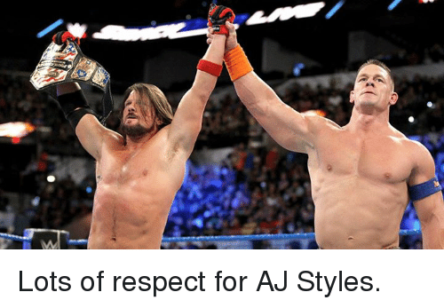 Aj Styles: Lots of respect for AJ Styles.