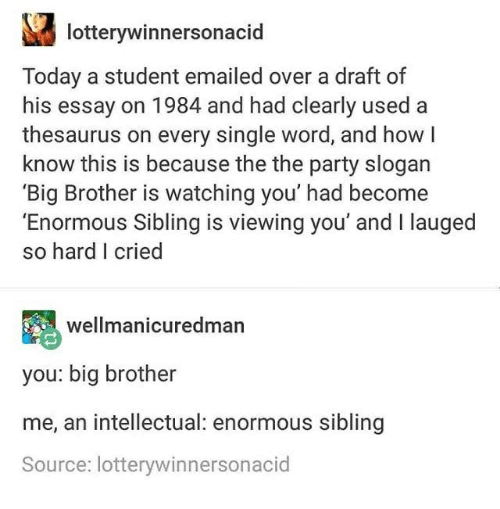 The Yellow Wallpaper Critical Essay Party Big Brother And Today Lotterywinnersonacid Today A Student Emailed  Over A Draft Argument Essay Thesis also Essays On Science And Religion   Best Memes About Big Brother Is Watching You  Big Brother  Mental Health Essay