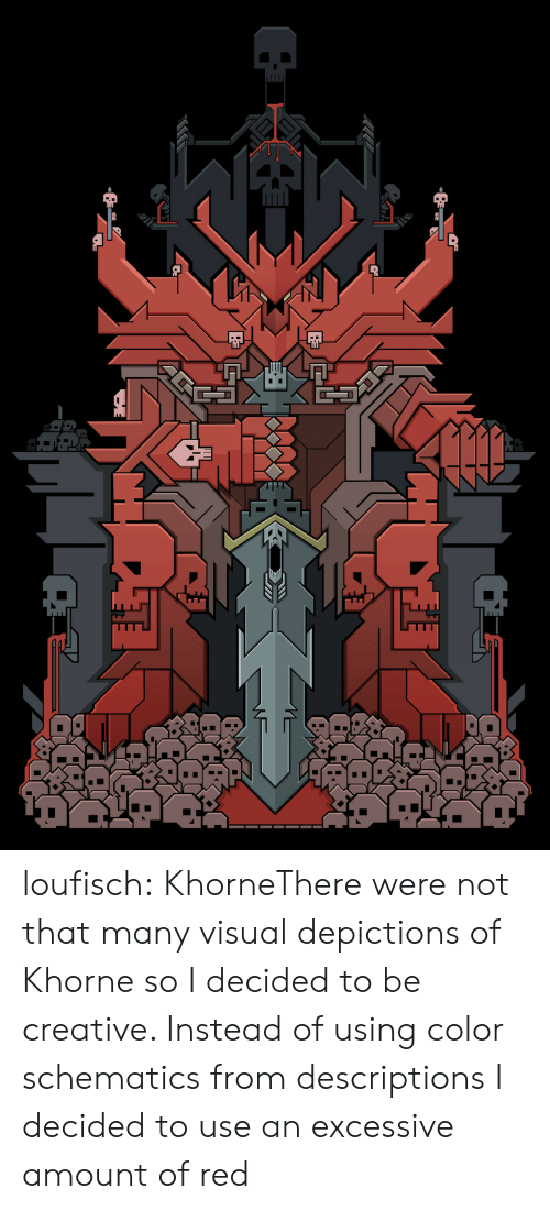 Tumblr, Blog, and Red: loufisch:  KhorneThere were not that many visual depictions of Khorne so I decided to be creative. Instead of using color schematics from descriptions I decided to use an excessive amount of red